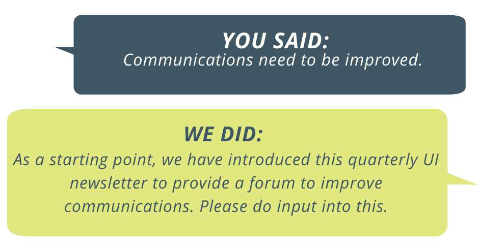 You said: communications need to be improved. We did: As a starting point, we have introduced this quarterly UI newsletter to provide a forum to improve communications. Please do input into this.